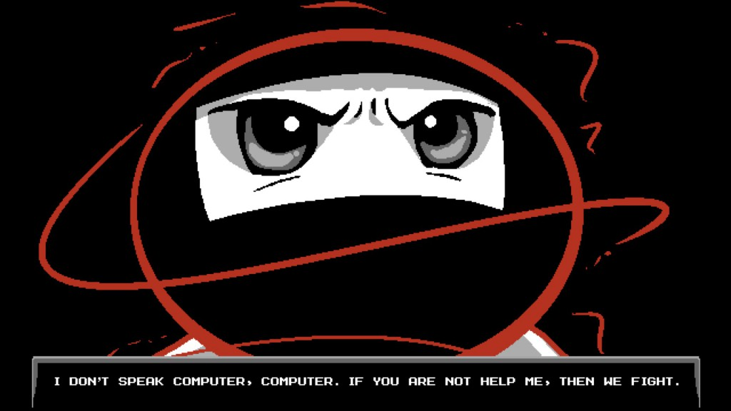 """""""I don't speak computer, computer. If you are not help me, then we fight."""""""